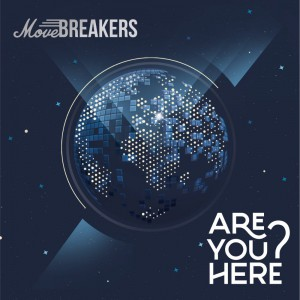 MoveBreakers – Are You Here?